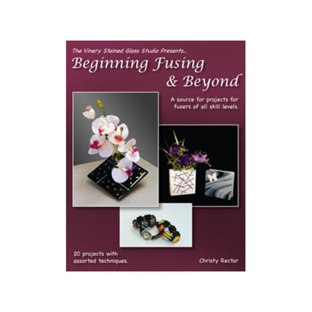 Beginning Fusing and Beyond by Christy Rector